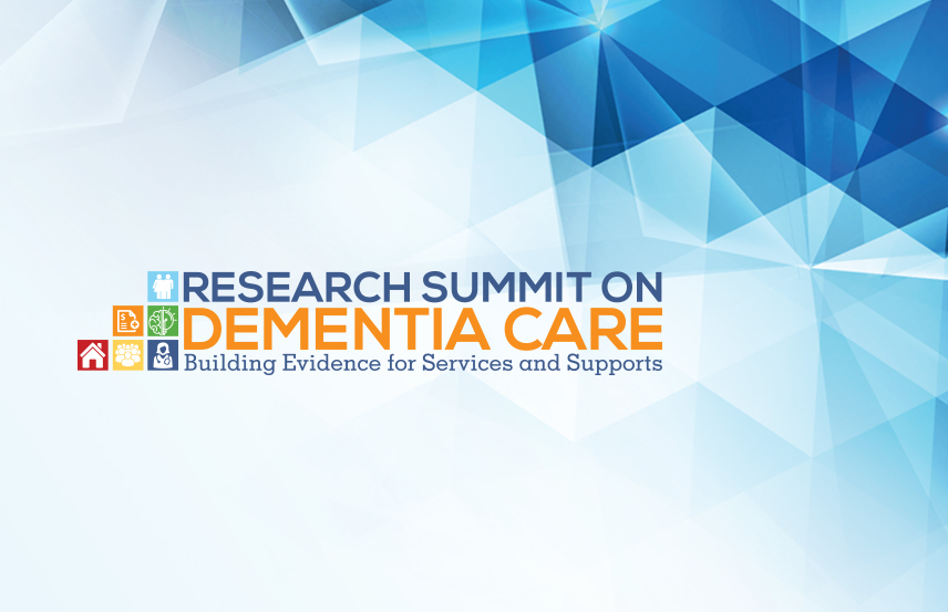 Research Summit on Dementia Care: Building evidence for services and supports