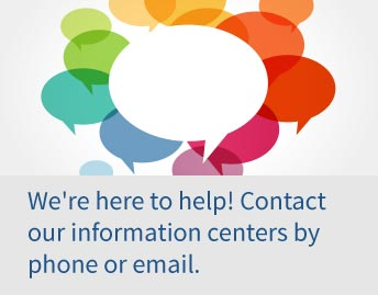 We're here to help! Contact our information centers by phone or email.
