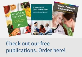 Three publications laying fanned out, titled What's On Your Plate, Clinical Trials and Older Adults, and Caring for a Person with Alzheimer's Disease. Click the link to check out and order our free publications.