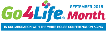 September 2015 is Go 4 Life month, in collaboration with the White House Conference on Aging.