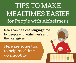 Tips to make mealtimes easier for people with Alzheimer's.