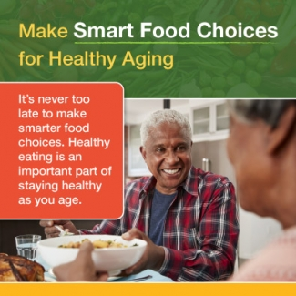 Make Smart Food Choices for Healthy Aging infographic thumbnail. Click through for full transcript.
